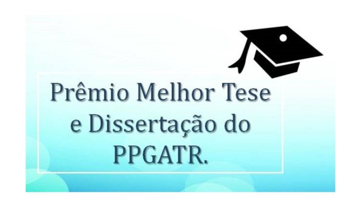 Escolha da melhor tese e da melhor dissertação do PPGATR